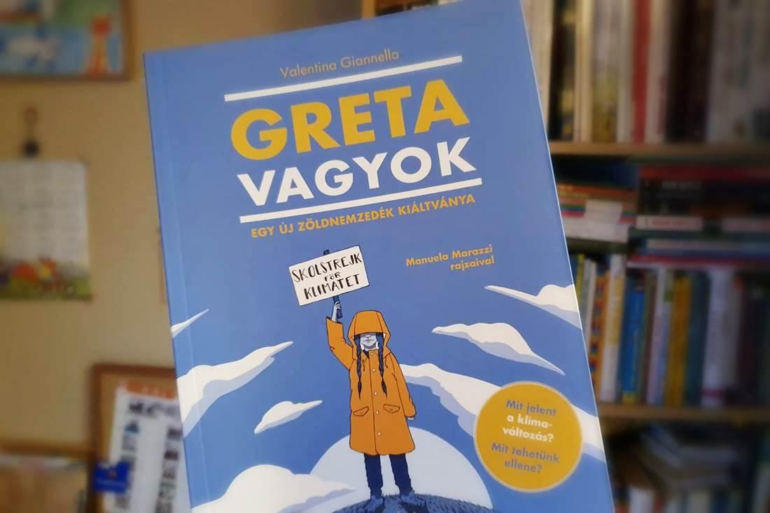 """""""Nem reményre van szükségünk, hanem cselekvésre."""" Greta vagyok – Egy új zöldnemzedék kiáltványa. Könyvajánló"""